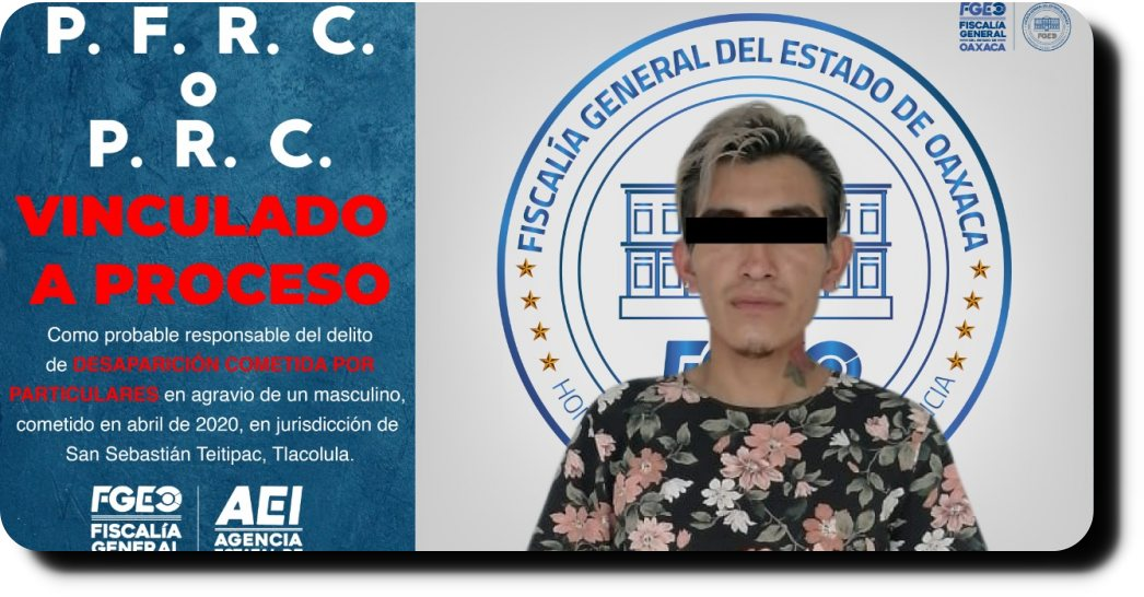 Por el delito de desaparición de personas Fiscalía de Oaxaca logra enviar a prisión a probable responsable